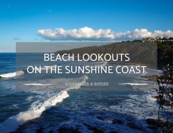 11 Splendid Sunshine Coast Lookouts: Beach Views